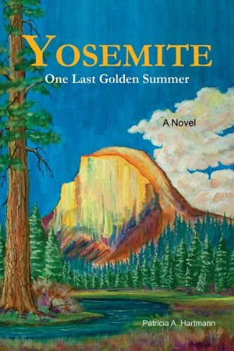 Yosemite: One Last Golden Summer by Patricia Hartmann